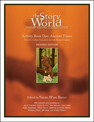 The Story of the World: Activity Book One: Ancient Times: From the Earliest Nomads to the Last Roman Emperor - Bauer, Susan Wise (Editor)