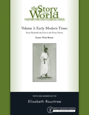 The Story of the World Test Book and Answer Key: Volume 3: Early Modern Times - Rountree, Elizabeth
