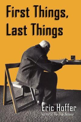 First Things, Last Things - Hoffer, Eric