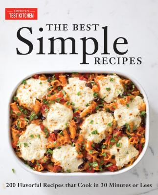 The Best Simple Recipes: More Than 200 Flavorful, Foolproof Recipes That Cook in 30 Minutes or Less - America's Test Kitchen (Editor), and van Ackere, Daniel J (Photographer), and Keller + Keller (Photographer)