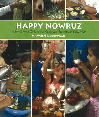 Happy Nowruz: Cooking with Children to Celebrate the Persian New Year - Batmanglij, Najmieh