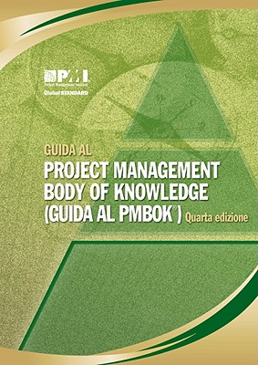 A Guida Al Project Management Body Of Knowledge - Project Management Institute (Creator)