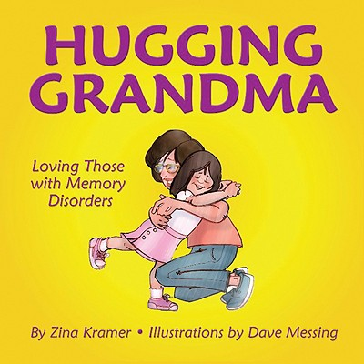 Hugging Grandma: Loving Those with Memory Disorders - Kramer, Zina