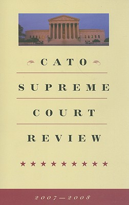 Cato Supreme Court Review - Levy, Robert A (Editor), and Shapiro, Ilya (Editor), and Lynch, Timothy (Editor)