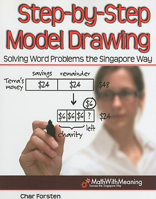 Step-By-Step Model Drawing: Solving Word Problems the Singapore Way - Forsten, Char