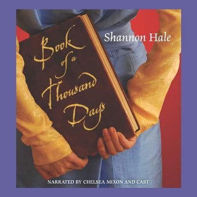 Book of a Thousand Days - Hale, Shannon, and Mixon, Chelsea (Narrator)
