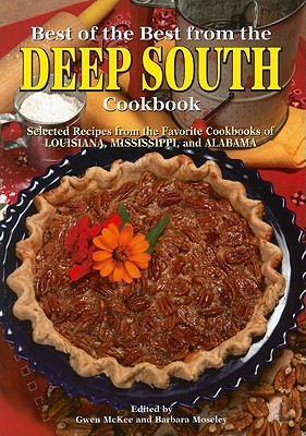 Best of the Best from the Deep South Cookbook: Selected Recipes from the Favorite Cookbooks of Louisiana, Mississippi, and Alabama - McKee, Gwen (Editor), and Moseley, Barbara (Editor), and England, Tupper (Illustrator)