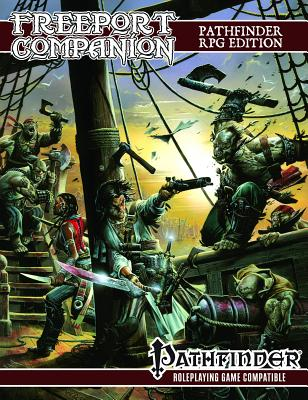 Freeport Companion: Pathfinder Roleplaying Game Edition: A Sourcebook for the Freeport Campain Setting - Schwalb, Robert J (Designer), and Daigle, Adam, and Hodge, Brandon
