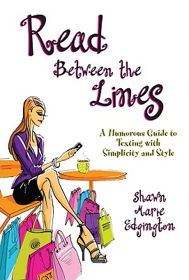 Read Between the Lines: A Humorous Guide to Texting with Simplicity and Style - Edgington, Shawn M