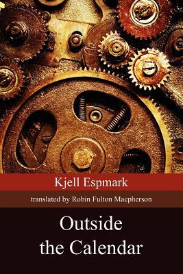 Outside the Calendar - Espmark, Kjell, and Fulton, Robin (Translated by)