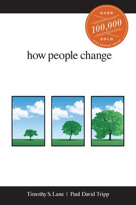 How People Change - Lane, Timothy S, and Tripp, Paul David, M.DIV., D.Min.