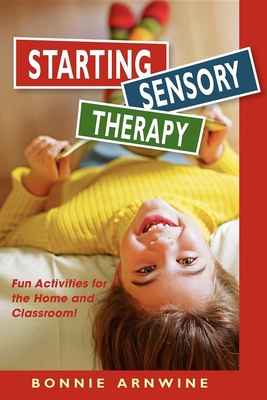 Starting Sensory Therapy: Fun Activities for the Home and Classroom! - Arnwine, Bonnie