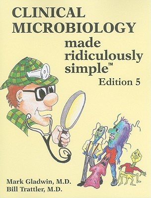 Clinical Microbiology Made Ridiculously Simple - Gladwin, Mark, and Trattler, Bill