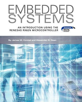 Embedded Systems, an Introduction Using the Renesas Rx62n Microcontroller - Conrad, James M, and Dean, Alexander G