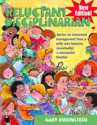 Reluctant Disciplinarian: Advice on Classroom Management from a Softy Who Became (Eventually) a Successful Teacher - Rubinstein, Gary