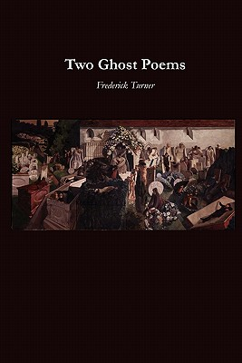Two Ghost Poems - Turner, Frederick
