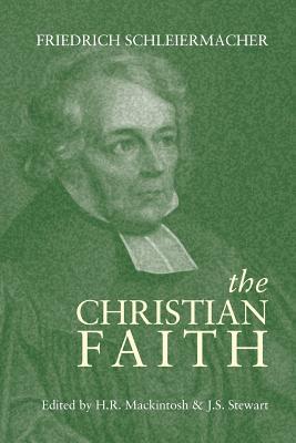 The Christian Faith - Schleiermacher, Friedrich