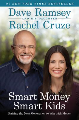 Smart Money Smart Kids: Raising the Next Generation to Win with Money - Ramsey, Dave, and Cruze, Rachel