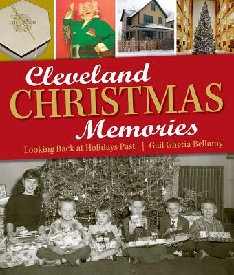 Cleveland Christmas Memories: Looking Back at Holidays Past - Bellamy, Gail Ghetia