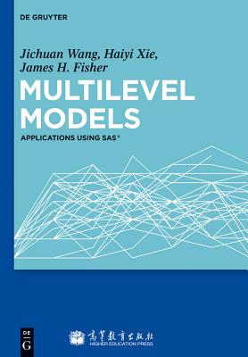 Multilevel Models: Applications Using SAS(R) - Wang, Jichuan, and Xie, Haiyi, and Fisher, James