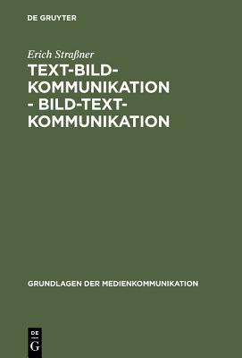 Text-Bild-Kommunikation - Bild-Text-Kommunikation - Straaner, Erich, and Stra Ner, Erich, and Strassner, Erich