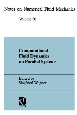 Computational Fluid Dynamics on Parallel Systems: Proceedings of a Cnrs-Dfg Symposium in Stuttgart, December 9 and 10, 1993 - Wagner, Siegfried (Editor)