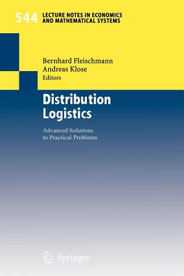 Distribution Logistics: Advanced Solutions to Practical Problems - Fleischmann, Bernhard (Editor), and Klose, Andreas (Editor)