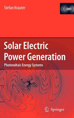Solar Electric Power Generation - Photovoltaic Energy Systems: Modeling of Optical and Thermal Performance, Electrical Yield, Energy Balance, Effect on Reduction of Greenhouse Gas Emissions - Krauter, Stefan