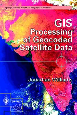GIS Processing of Geocoded Satellite Data - Williams, Jonathan, Dr.