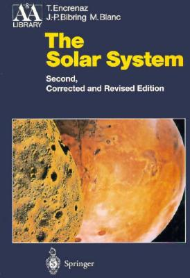 The Solar System - Encrenas, Therese, and Bibring, Jean-Pierre, and Encrenaz, T