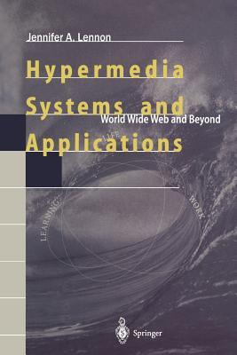 Hypermedia Systems and Applications: World Wide Web and Beyond - Lennon, J, and Lennon, Jennifer A, and Maurer, H (Foreword by)