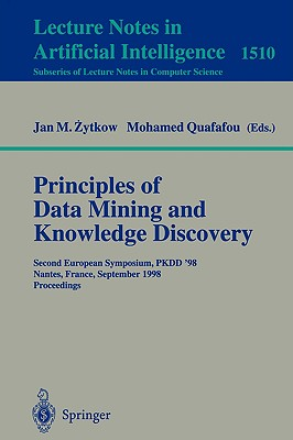 Principles of Data Mining and Knowledge Discovery: Second European Symposium, Pkdd'98, Nantes, France, September 23-26, 1998, Proceedings - Quafafou, Mohamed (Editor), and Zytkow, Jan M (Editor), and Goos, G (Editor)