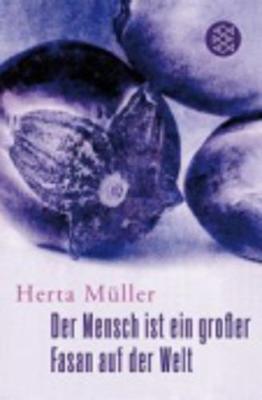 Der Mensch Ist Ein Grosser Fasan Auf Der Welt - Muller, Herta