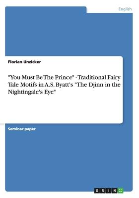 You Must Be the Prince - Traditional Fairy Tale Motifs in A.S. Byatt's the Djinn in the Nightingale's Eye - Unzicker, Florian