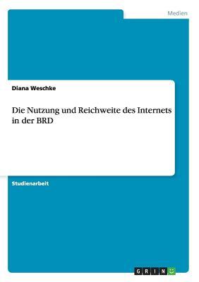 Die Nutzung Und Reichweite Des Internets in Der Brd - Weschke, Diana
