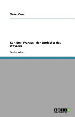Karl Emil Franzos - Der Entdecker Des Woyzeck - Wagner, Markus