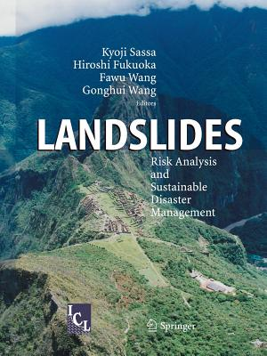 Landslides: Risk Analysis and Sustainable Disaster Management - Sassa, Kyoji (Editor), and Fukuoka, H. (Editor), and Wang, Fawu (Editor)