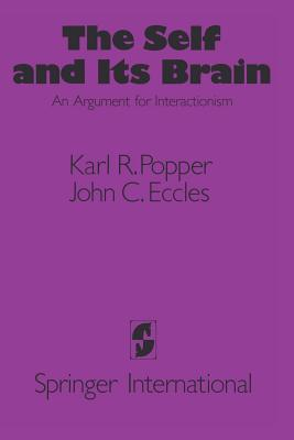 The Self and Its Brain - Popper, Karl R, Sir, and Eccles, John C, Professor