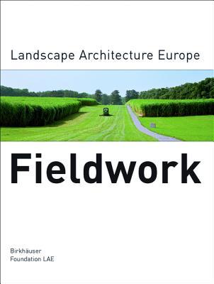 Fieldwork: Landscape Architecture Europe - Landscape Architecture Europe Foundation (Lae) (Editor)