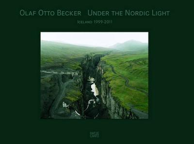 Olaf Otto Becker: Under the Nordic Light. Iceland 1999-2011 - Giloy-Hirtz, Petra
