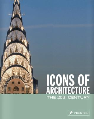 Icons of Architecture: The 20th Century - Thiel-Siling, Sabine (Editor)