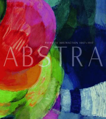 Paths to Abstraction 1867-1917 - Maloon, Terence (Editor)