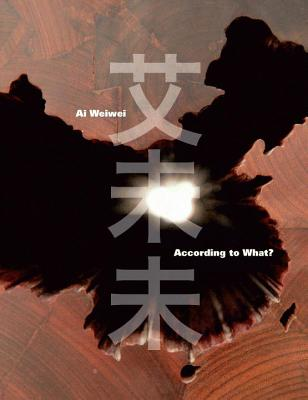 Ai Weiwei: According to What? - Horowitz, Deborah E (Editor)