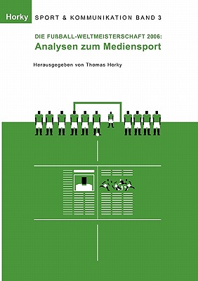 Die Fuball-Wm 2006 - Analysen Zum Mediensport - Horky, Thomas (Editor)