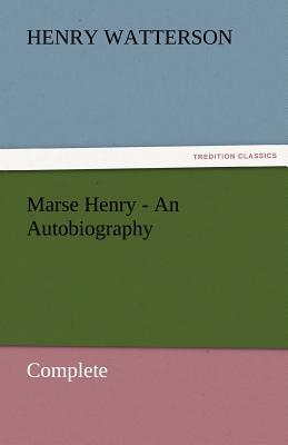 Marse Henry - An Autobiography - Watterson, Henry
