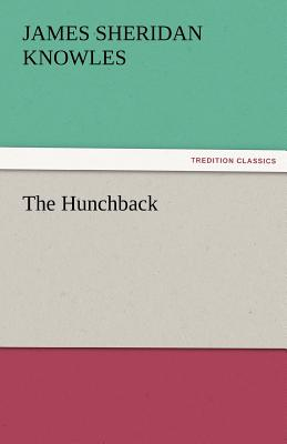 The Hunchback - Knowles, James Sheridan