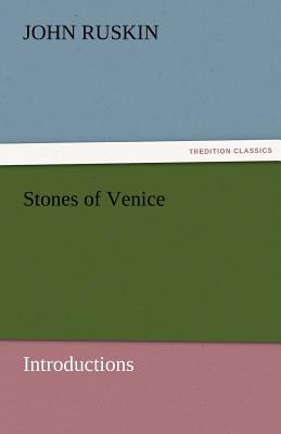 Stones of Venice [Introductions] - Ruskin, John