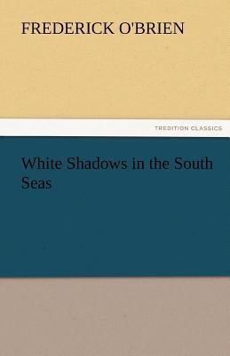 White Shadows in the South Seas - O'Brien, Frederick