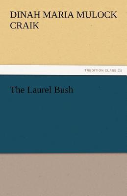 The Laurel Bush - Craik, Dinah Maria Mulock