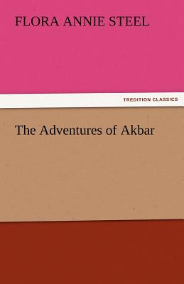 The Adventures of Akbar - Steel, Flora Annie